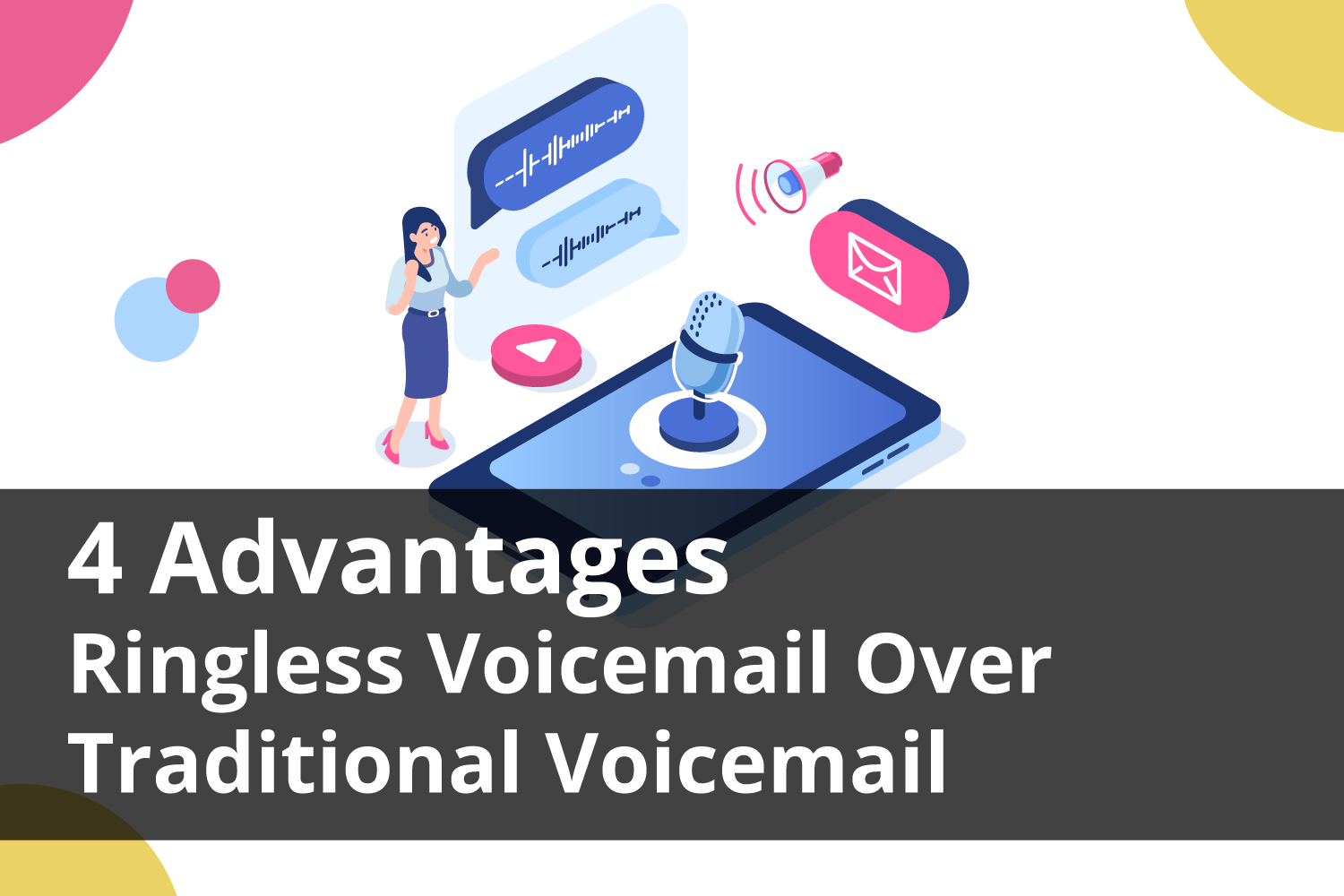 4 Advantages of Ringless Voicemail Over Traditional Voicemail by Stratics Networks, Inventors of Ringless Voicemail
