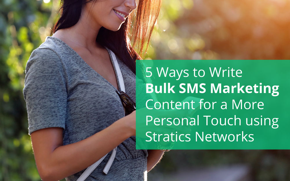 5 Ways to Write Your Bulk SMS Marketing Content for a More Personal Touch using Stratics Networks.