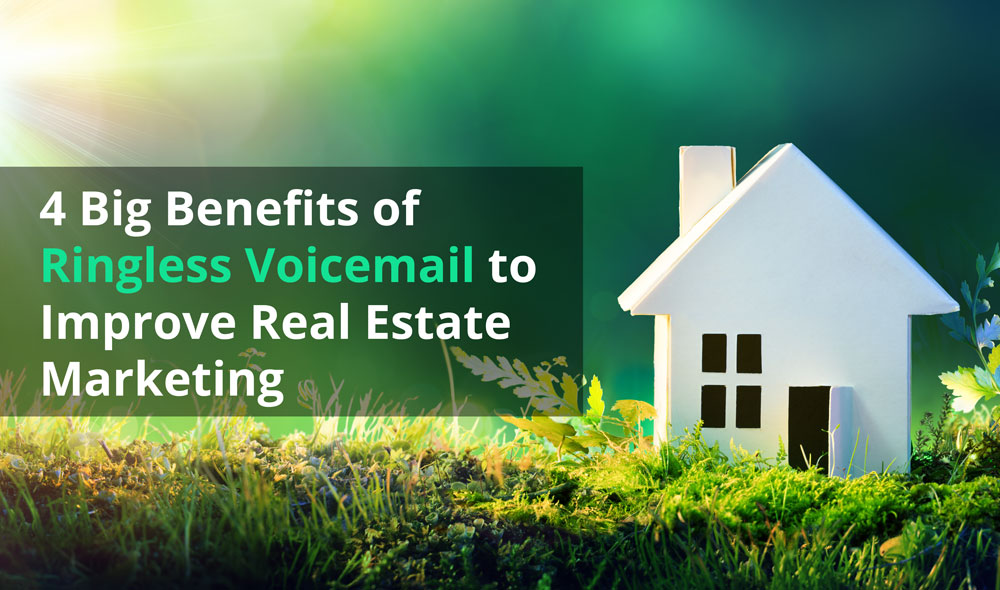 4 Big Benefits of Ringless Voicemail to Improve Real Estate Marketing