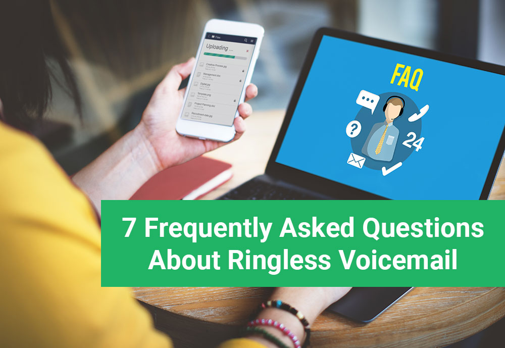 7 Frequently Asked Questions About Ringless Voicemail
